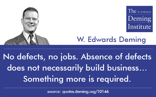 "image of quote: ""No defects, no jobs. Absence of defects does not necessarily build business… Something more is required."""