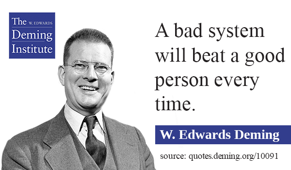 quote image with photo of Dr. Deming - A bad system will beat a good person every time.